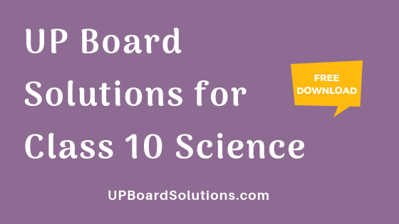 UP Board Solutions for Class 10 Science विज्ञान