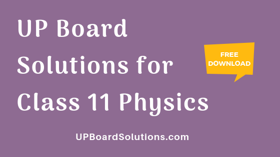 UP Board Solutions for Class 11 Physicsभौतिक विज्ञान