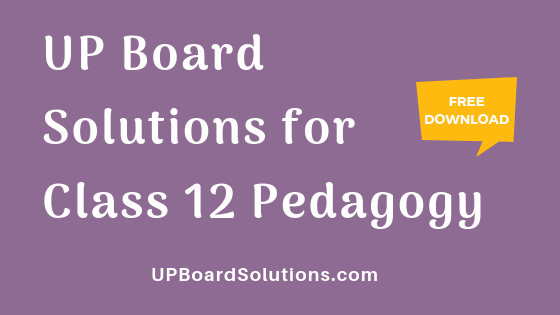 UP Board Solutions for Class 12 Pedagogy शिक्षाशास्त्र
