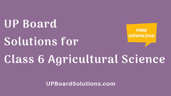 UP Board Solutions for Class 6 Agricultural Science कृषि विज्ञान
