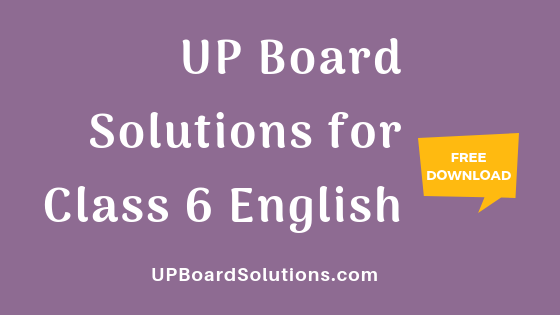 UP Board Solutions for Class 6 English