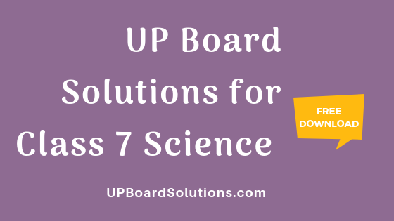 UP Board Solutions for Class 7 Science विज्ञान : आओ समझें विज्ञान