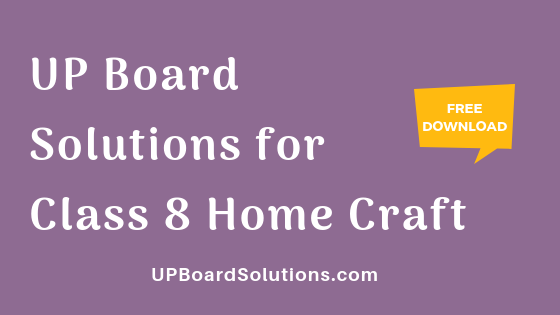 UP Board Solutions for Class 8 Home Craft गृहशिल्प
