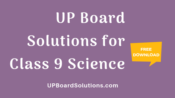 UP Board Solutions for Class 9 Science विज्ञान